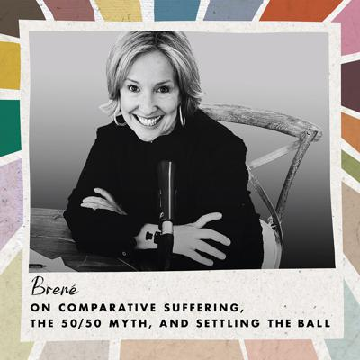 Cover art for Brené on Comparative Suffering, the 50/50 Myth, and Settling the Ball